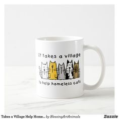 Takes a Village Help Homeless Cats Coffee Mug. Cute pet illustration and gift idea for cat lovers and kitten lovers. Especially, the wonderful people who rescue, foster, and adopt homeless cats! Cat Coffee Mugs Funny Coffee Cups, Cat Coffee Mug, White Coffee Mugs, Dad Mug, Personalized Coffee Mugs, Helping The Homeless, Coffee Humor, Cat Gifts, Mug Designs