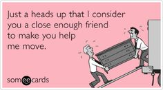 Search results for 'friendship' Ecards from Free and Funny cards and hilarious Posts Moving Humor, Moving House Quotes, Rotten Cards, Friendship Cards, Life Partners, Funny Cards, E Cards, Someecards, Help Me