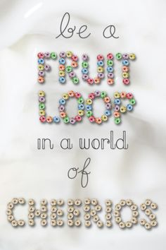 Be Fruit Loop in a world full of Cheerios Pretty Quotes, Love Me Quotes, Song Quotes, Jokes Quotes, Bible Verses Quotes, Cute Insta Captions, Cute Quotes For Instagram, Small Quotes, Jokes Pics