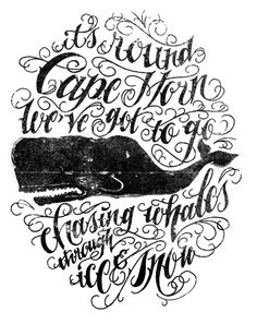 calligraphy: it's round Cape Horn we've got to go, chasing whales through ice and snow