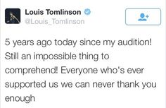 Five years ago, one extremely talented and caring person auditioned for the X-Factor UK, not knowing what to expect. He knew nothing about the wild journey he was about to go on with four other amazing guys. Today he sings in the world's number one boy band, one that breaks records and wins awards left and right. His name is Louis Tomlinson and let's JUST GO CRY! I AM SO PROUD!