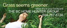 THE BC HOME HUNTER GROUP REAL ESTATE TEAM VANCOUVER FRASER VALLEY WEST COAST EXPERTS 604-767-6736 604LIFE.COM BCHOMEHUNTER.COM