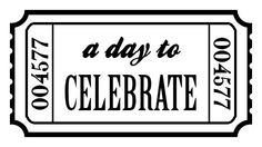 Ticket- a day to celebrate- tag- scrapbooking etc!