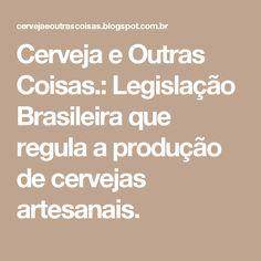 Cerveja e Outras Coisas.: Legislação Brasileira que regula a produção de cervejas artesanais.