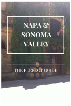 Perfect Guide to Napa and Sonoma Valley  Napa Valley | Sonoma Valley | California Wineries | Travel Tips for Napa Valley