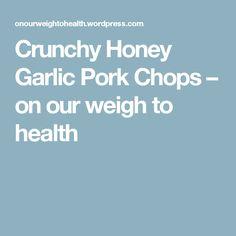 Crunchy Honey Garlic Pork Chops – on our  weigh to health