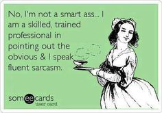 Yes, I'm highly trained and very skillful.