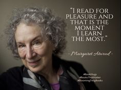 I read for pleasure and that is the moment I learn the most. - Margaret Atwood #booksthatmatter #bookhugs #bloomingtwig #yourstory