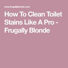 How To Clean Toilet Stains Like A Pro - Frugally Blonde