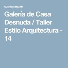 Galería de Casa Desnuda / Taller Estilo Arquitectura - 14