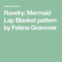 Ravelry: Mermaid Lap Blanket pattern by Felene Grammer