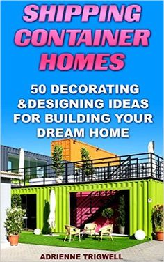 Amazon.com: Shipping Container Homes: 50 Decorating & Designing Ideas For Building Your Dream Home: (How to build a shipping container home, Tiny House Living, Small ... 101 simple fulfilling hacks of a small,) eBook: Adrienne Trigwell: Kindle Store