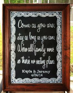 Come as you are, stay as long as you can, we're all family now, so there's no seating plan.  Wedding Chalkboard.  Wedding Signage.  Burlap and Lace Wedding.  for more projects or to order visit  www.facebook.com/charlestonchalkchick