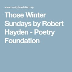 an analysis of those winter sundays poem by robert hayden Robert hayden essay examples 25 total results  an analysis of robert hayden's poem those winter sundays 560 words 1 page an analysis of the whipping, a poem by american poet and essayist robert hayden  an analysis of the poem those winter sundays by robert hayden 409 words 1 page.