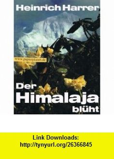 Der Himalaya bluht Blumen und Menschen in den Landern des Himalaya (German Edition) (9783524760315) Heinrich Harrer , ISBN-10: 3524760317  , ISBN-13: 978-3524760315 ,  , tutorials , pdf , ebook , torrent , downloads , rapidshare , filesonic , hotfile , megaupload , fileserve