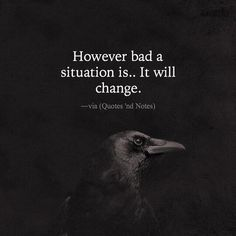 """""""However bad a situation is. It will change."""" —via Quotes 'nd Notes Good Life Quotes, Sad Quotes, Quotes To Live By, Best Quotes, Motivational Quotes, Inspirational Quotes, Work Quotes, Wisdom Quotes, Positive Inspiration"""