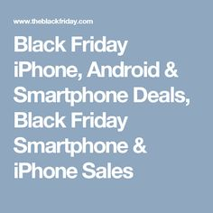 Black Friday iPhone, Android & Smartphone Deals, Black Friday Smartphone & iPhone Sales