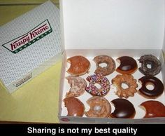 """Those are Krispy Kremes. If you think taking one bite of one will stop me from eating it--good. You'll feel safe, and I'll feel stuffed, because I won't even stop to think """"Does anyone in the office have anything contagious?"""" Mmmm, Krispy Kremes...."""