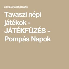 Tavaszi népi játékok - JÁTÉKFŰZÉS - Pompás Napok Spring, Folk, Forks, Folk Music