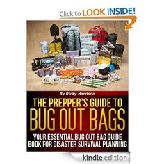 The Prepper's Guide To: Bug Out Bags - Your Essential Bug Out Bag Guide Book For Disaster Survival Planning