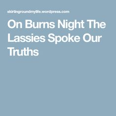 On Burns Night The Lassies Spoke Our Truths Truths, Burns, Good Things, Night, Reading, Reading Books, Facts