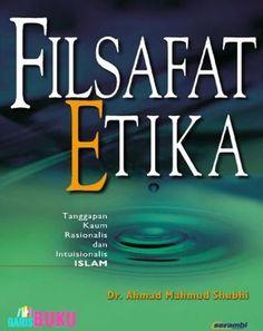 Filsafat Etika : Tanggapan Kaum Rasionalis Dan Intuisionalis Islam (Buku Filsafat Dan Etika Islam)