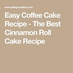 Easy Coffee Cake Recipe - The Best Cinnamon Roll Cake Recipe