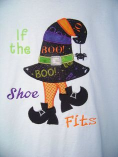 If the Shoe Fits Halloween Shirt Halloween is coming!!! Join in the fun with this super cute shirt! This listing is for a witch themed