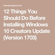 12 Things You Should Do Before Installing Windows 10 Creators Update (Version 1703)