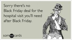 Sorry there's no Black Friday deal for the hospital visit you'll need after Black Friday - another good reason to shop online with MommyBearMedia.com in the comfort of your home on Black Friday!