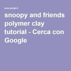 snoopy and friends polymer clay tutorial - Cerca con Google