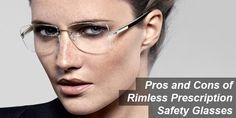 Pros and Cons of Rimless Prescription Safety Glasses Prescription Safety Glasses, Reading Glasses, Eye Glasses, Eyewear, Positivity, Eyes, Frame, Glasses, General Eyewear