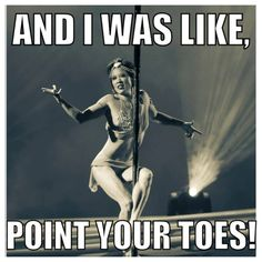"""Haha, whenever I get a new move I hear my instructor's voice """"point your toes!""""."""