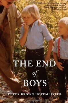 The End of Boys by Peter Brown Hoffmeister - a memoir