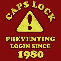 The CAPS LOCK key is probably the most useless key on your keyboard. Netiquette forbids you to use it because its considered screaming, which is simply rude. And what else would you use it for other than expressing your raw emotions? Unintentional activation of the CAPS LOCK is also a common reason why people fail to type the right password. Thats because it sits on the home row, a prime location that is easily hit by accident.