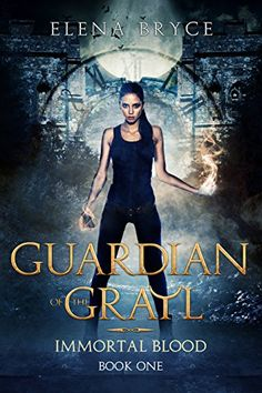 Guardian of the Grail (Immortal Blood Book 1) by [Bryce, Elena]