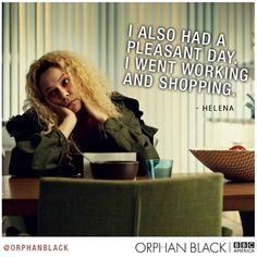 Orphan Black. Helena is my favorite. Love this show so very much.
