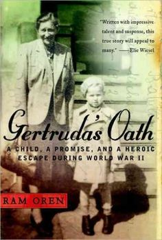 Gertruda's oath : a child, a promise, and a heroic escape during World War II / Ram Oren ; consultation by Mike Stolowitzky ; translation by Barbara Harshav