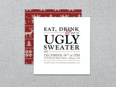 Eat, Drink and put your ugly sweater on! A perfect way to announce your ugly sweater holiday party. This listing is delivered to you as a custom
