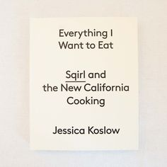 Sqirl Cookbook, Everything I want to Eat by Jessica Koslow at General Store