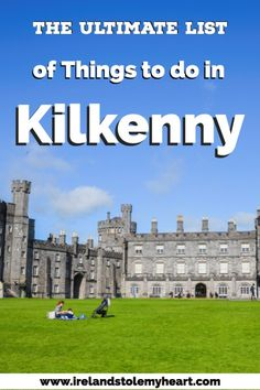 Headed to Kilkenny, Ireland? Find out what you need to do in this article about the best things to do in Kilkenny, Ireland. #Kilenny #Ireland