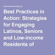Best Practices in Action: Strategies for Engaging Latinos, Seniors and Low-income Residents of Sonoma County - report.pdf