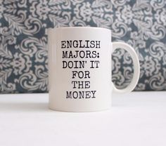 English Majors Doing it for the Money funny gift Ceramic Mug cup graduation