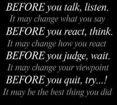 Before you talk, react, judge, or quit #quotes #life #wisdom