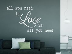 Wandtattpp Spruch all you need is love is all you need
