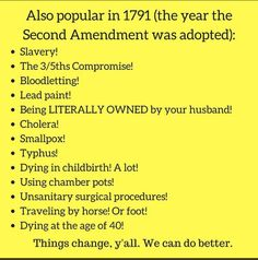 Things also popular in the year the amendment was adopted: slavery, compromise, bloodletting, etc. How did we ever let those things go? Equal Rights, Atheism, Social Issues, Social Justice, Have Time, Sarcasm, Feminism, Equality, Two By Two