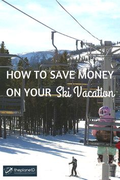 Ski vacations are wonderful: Good exercise, beautiful scenery and lots of time to bond over epic falls and hot cocoa. The only thing that makes it not-so-ideal? The cost. so here are 10 ways to save money on your next ski vacation. | The Planet D: Adventure Travel Blog: