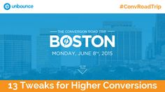 13 Tweaks from #ConvRoadTrip for Higher Conversions