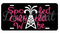 Spoiled Oilfield Wife License Plate on Etsy, $10.00