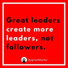 Great leaders create more leaders not followers #agrowthhacker #digitalmarketing #growthhacking #inspiration #motivation #quoteoftheday